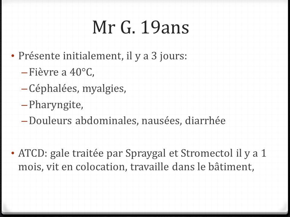 Mr G. 19ans Présente initialement, il y a 3 jours: Fièvre a 40°C,