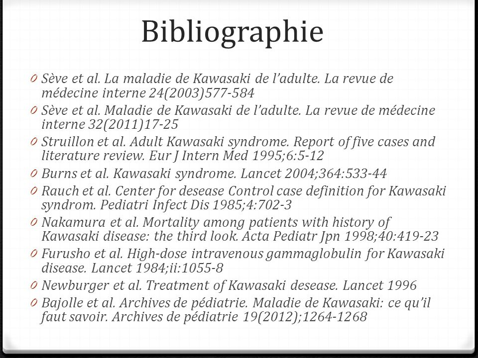 Bibliographie Sève et al. La maladie de Kawasaki de l'adulte. La revue de médecine interne 24(2003)577-584.