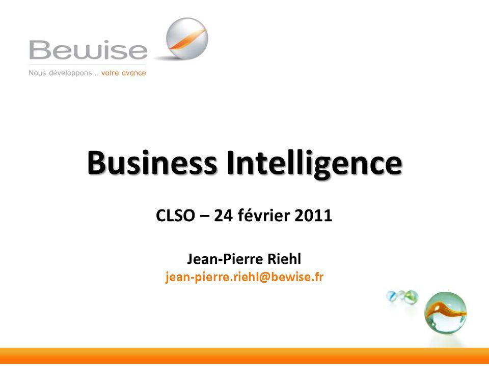 Business Intelligence CLSO – 24 février 2011 Jean-Pierre Riehl jean-pierre.riehl@bewise.fr