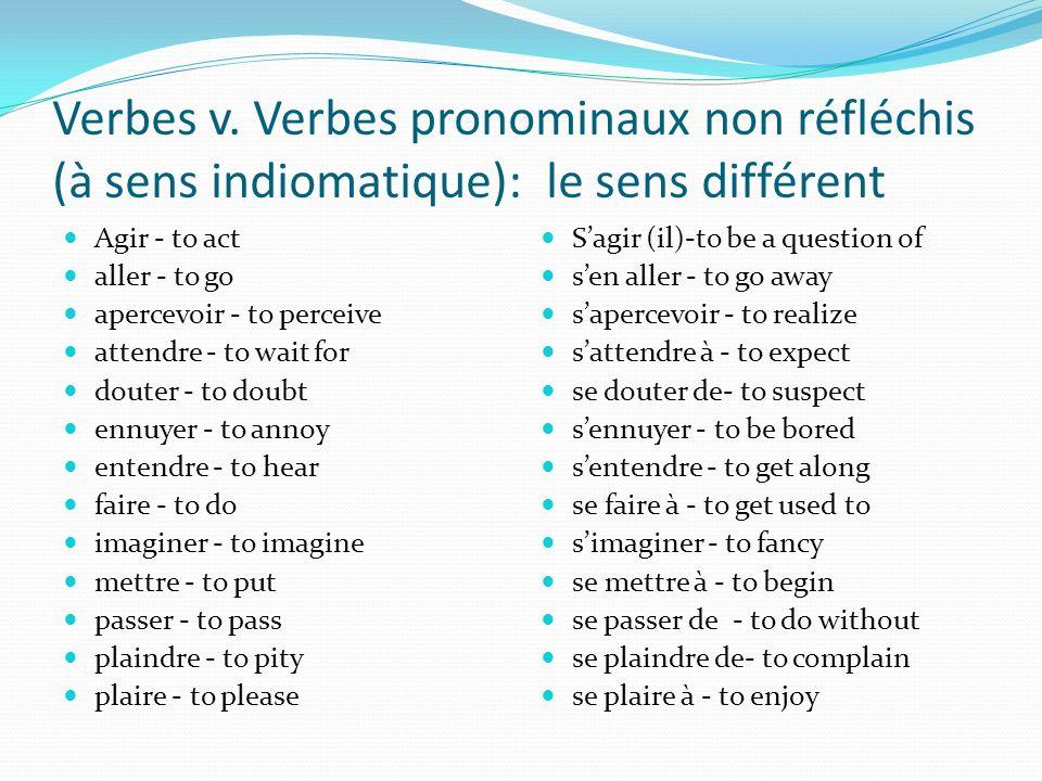 Verbes v. Verbes pronominaux non réfléchis (à sens indiomatique): le sens différent
