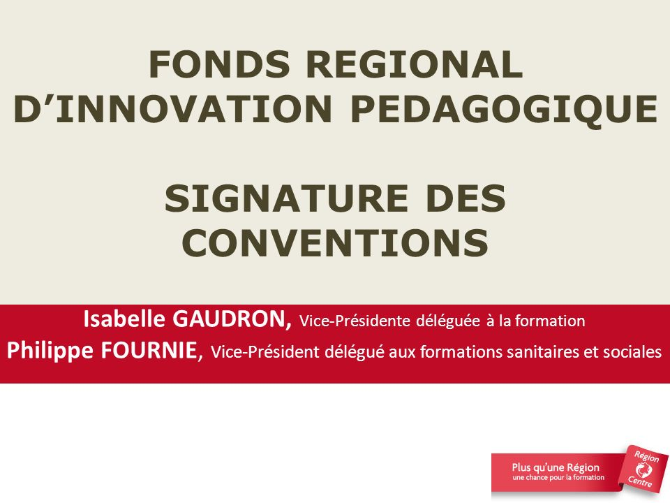 FONDS REGIONAL D'INNOVATION PEDAGOGIQUE SIGNATURE DES CONVENTIONS