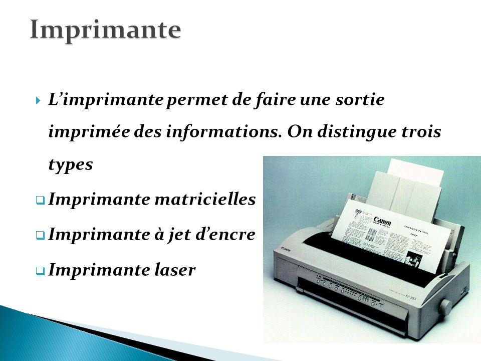 Imprimante L'imprimante permet de faire une sortie imprimée des informations. On distingue trois types.
