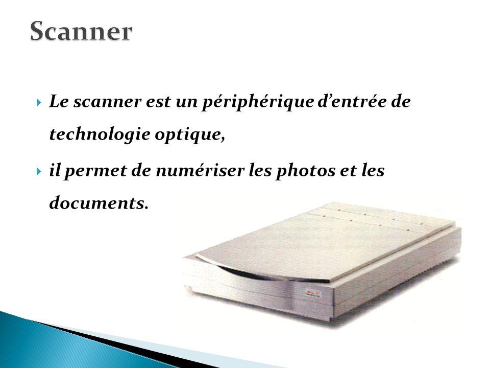 Scanner Le scanner est un périphérique d'entrée de technologie optique, il permet de numériser les photos et les documents.