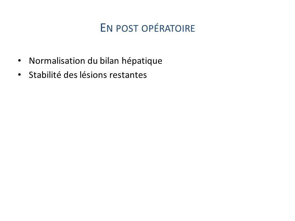 En post opératoire Normalisation du bilan hépatique