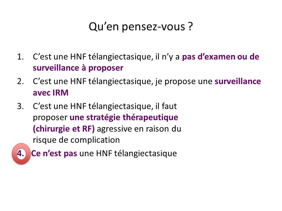 Qu'en pensez-vous C'est une HNF télangiectasique, il n'y a pas d'examen ou de surveillance à proposer.