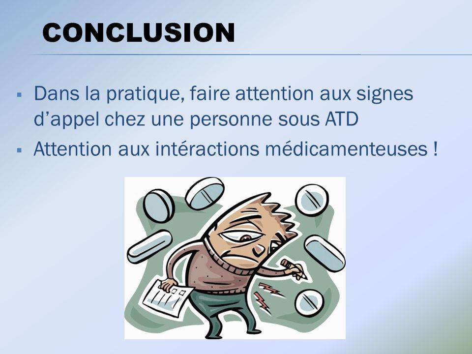 CONCLUSION Dans la pratique, faire attention aux signes d'appel chez une personne sous ATD.