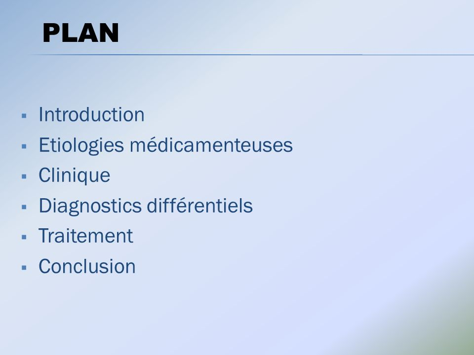 PLAN Introduction Etiologies médicamenteuses Clinique
