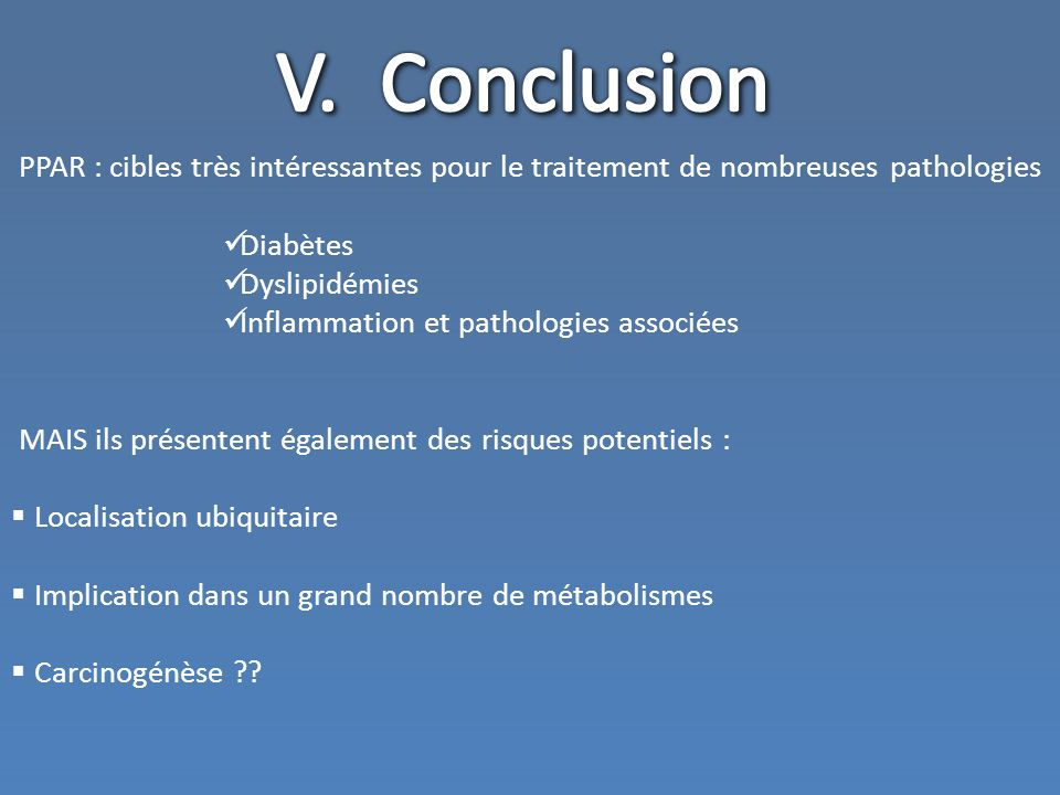 V. Conclusion PPAR : cibles très intéressantes pour le traitement de nombreuses pathologies. Diabètes.