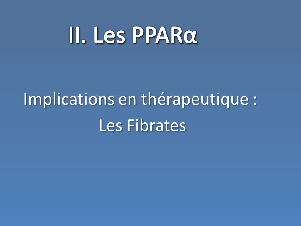 II. Les PPARα Implications en thérapeutique : Les Fibrates