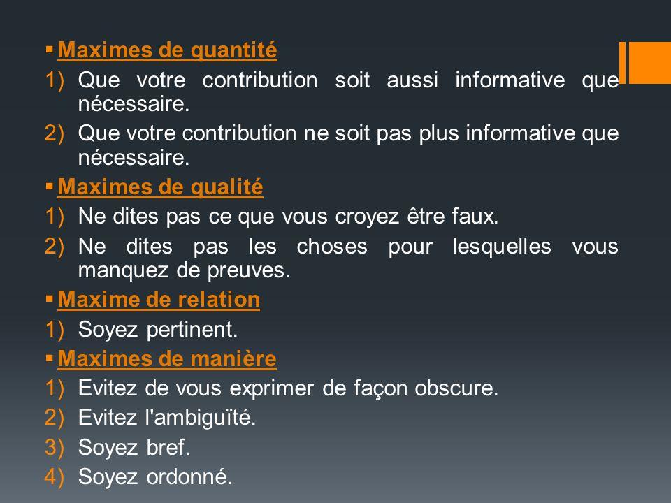 Maximes de quantité Que votre contribution soit aussi informative que nécessaire.
