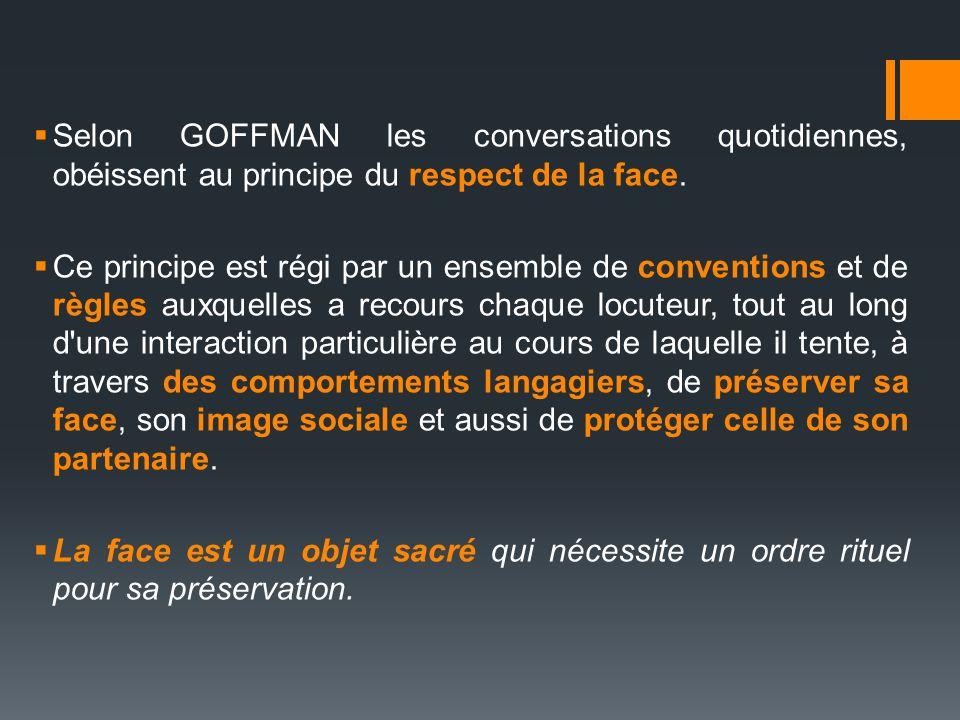 Selon GOFFMAN les conversations quotidiennes, obéissent au principe du respect de la face.