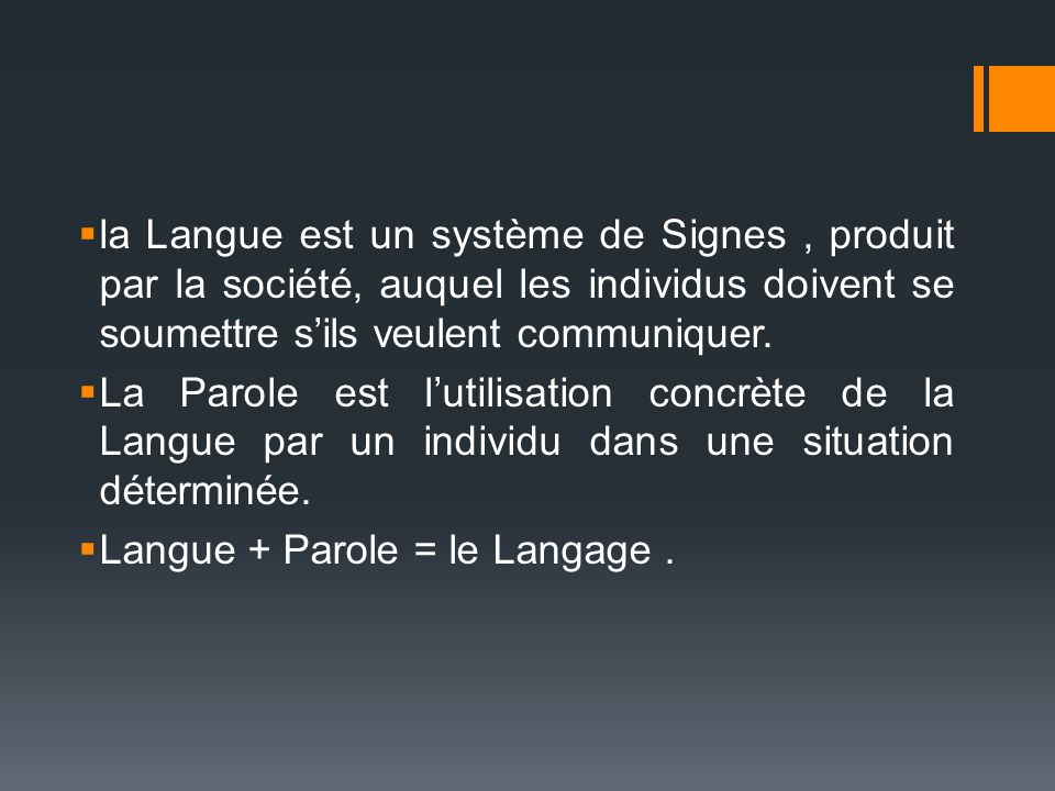la Langue est un système de Signes , produit par la société, auquel les individus doivent se soumettre s'ils veulent communiquer.