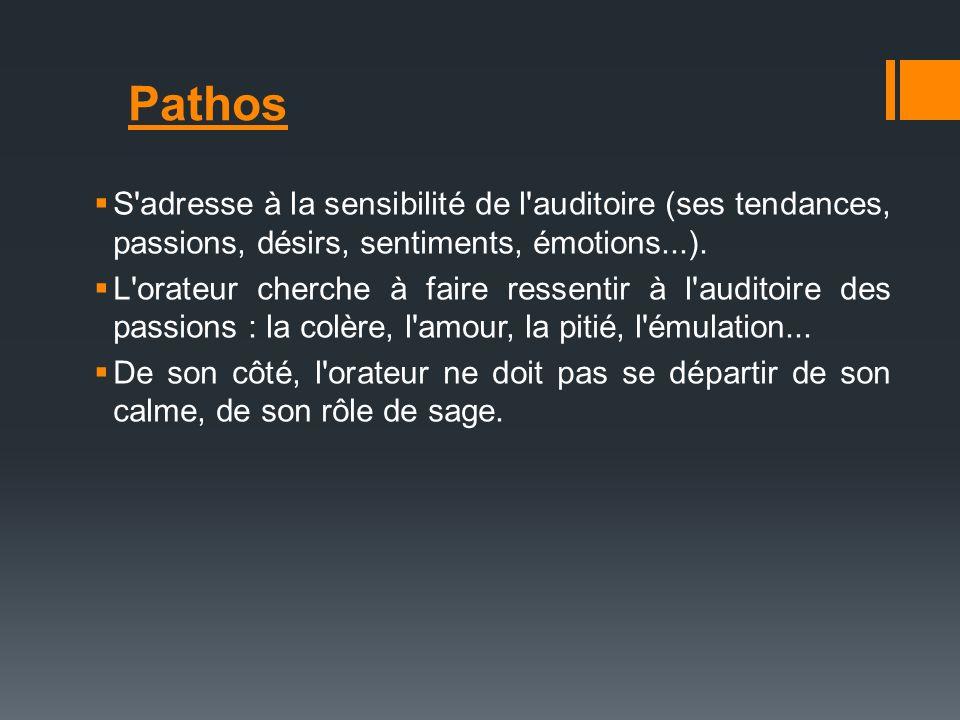 Pathos S adresse à la sensibilité de l auditoire (ses tendances, passions, désirs, sentiments, émotions...).