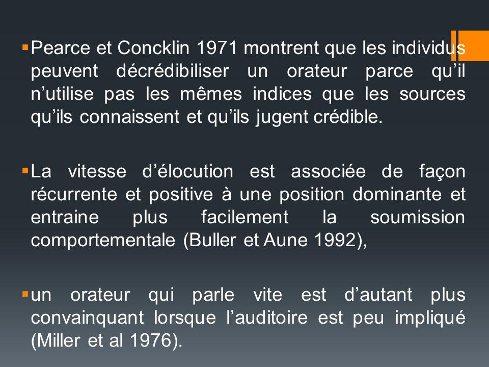 Pearce et Concklin 1971 montrent que les individus peuvent décrédibiliser un orateur parce qu'il n'utilise pas les mêmes indices que les sources qu'ils connaissent et qu'ils jugent crédible.