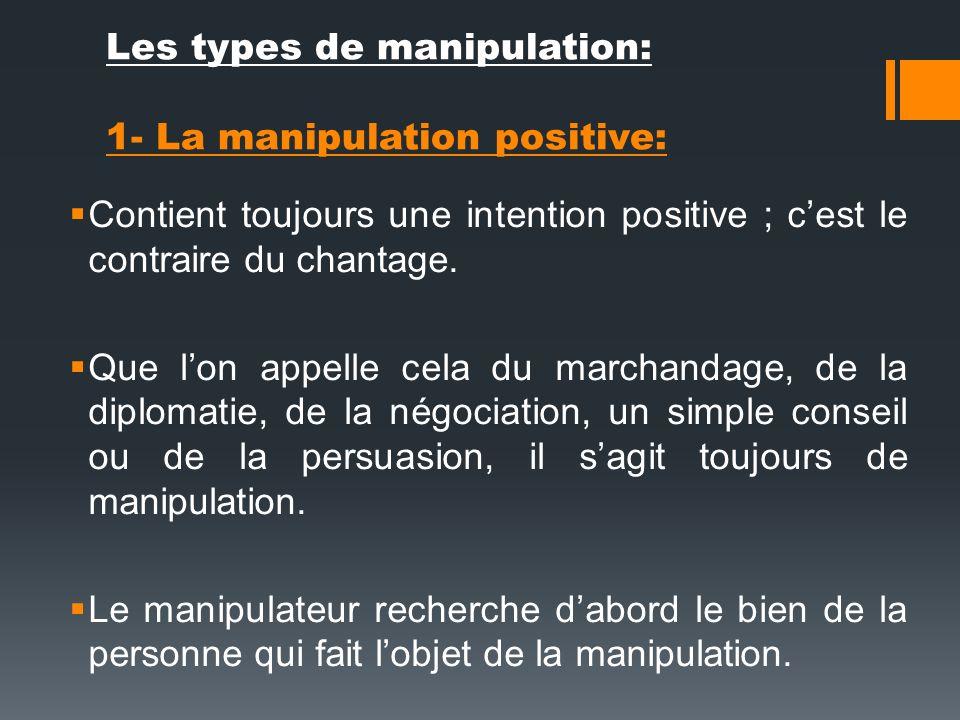 Les types de manipulation: 1- La manipulation positive: