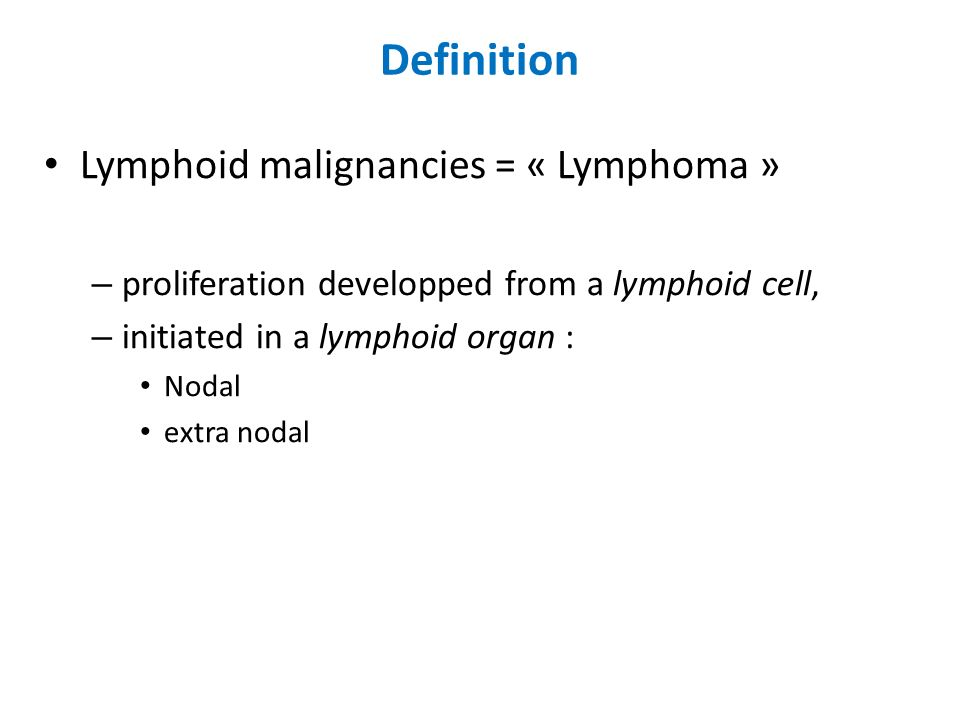 Definition Lymphoid malignancies = « Lymphoma »