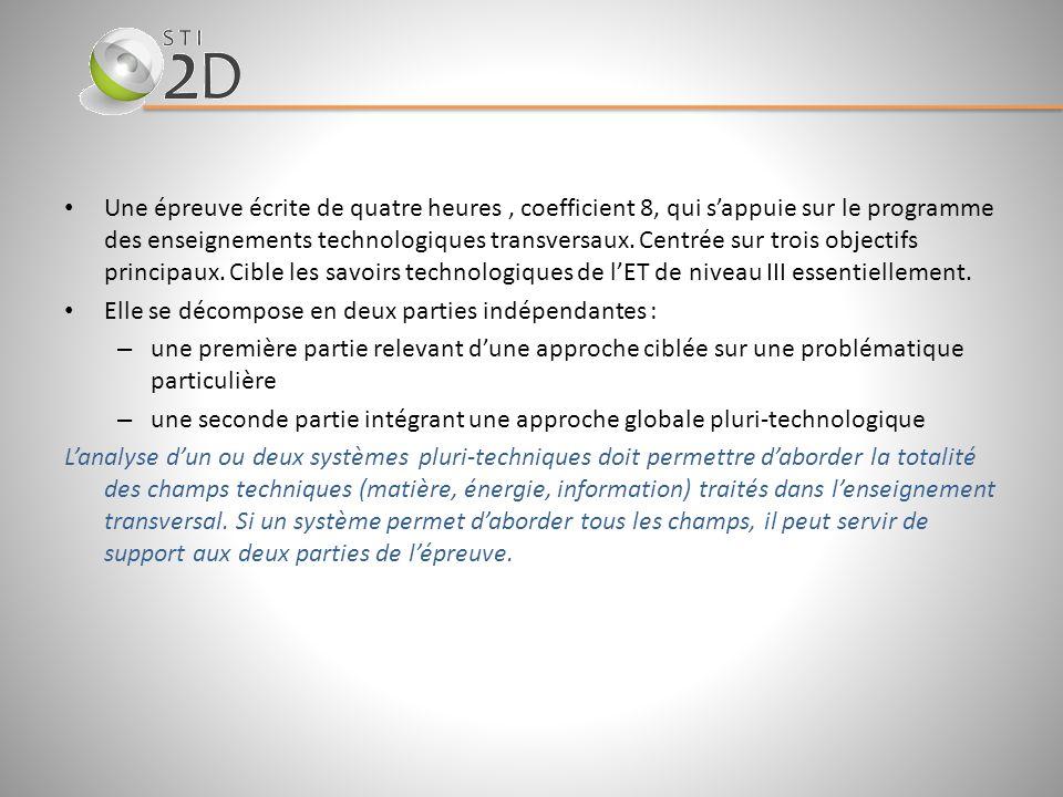 Une épreuve écrite de quatre heures , coefficient 8, qui s'appuie sur le programme des enseignements technologiques transversaux. Centrée sur trois objectifs principaux. Cible les savoirs technologiques de l'ET de niveau III essentiellement.