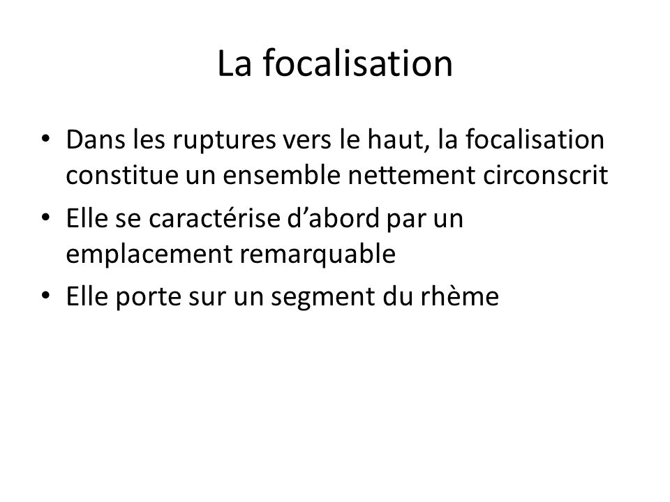 La focalisation Dans les ruptures vers le haut, la focalisation constitue un ensemble nettement circonscrit.