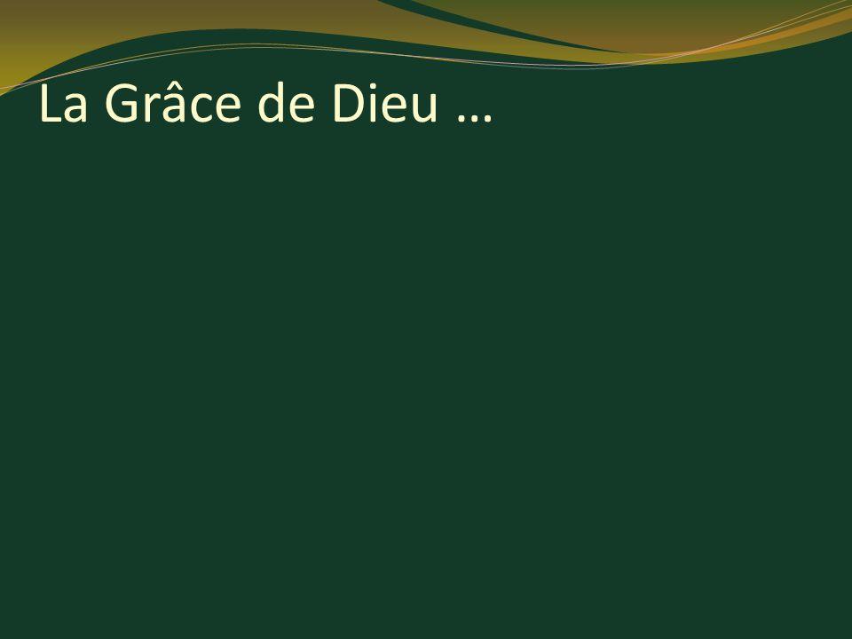 La Grâce de Dieu …