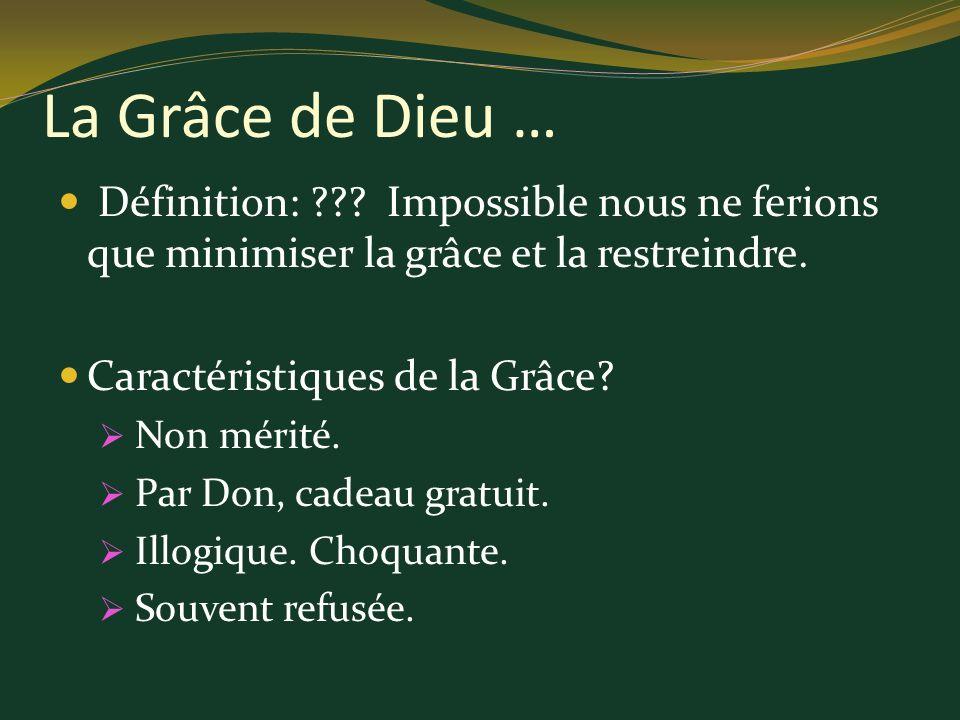 La Grâce de Dieu … Définition: Impossible nous ne ferions que minimiser la grâce et la restreindre.
