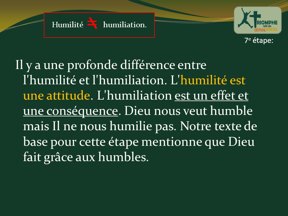 Humilité = humiliation.