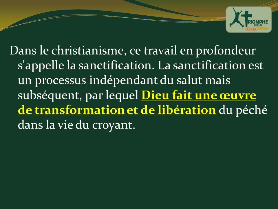 Dans le christianisme, ce travail en profondeur s appelle la sanctification.