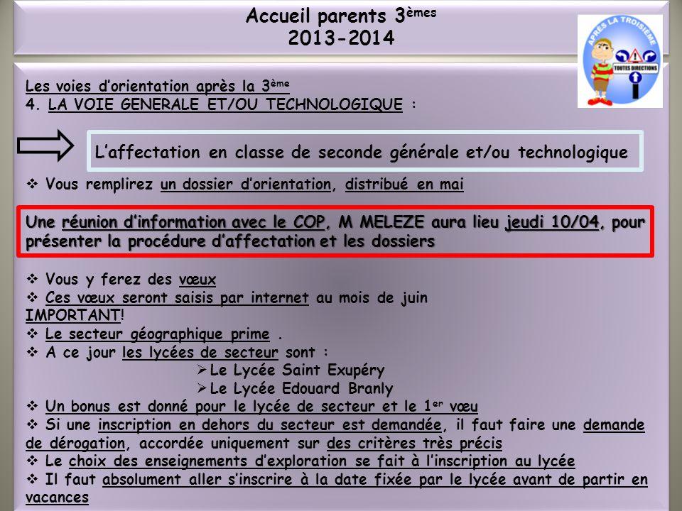 Accueil parents 3èmes 2013-2014 Les voies d'orientation après la 3ème. 4. LA VOIE GENERALE ET/OU TECHNOLOGIQUE :