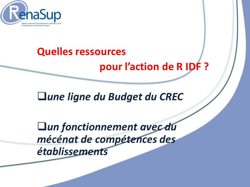 Quelles ressources pour l'action de R IDF . une ligne du Budget du CREC.
