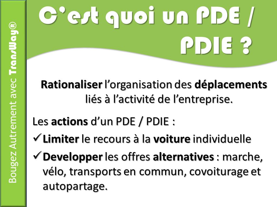 C'est quoi un PDE / PDIE Rationaliser l'organisation des déplacements liés à l'activité de l'entreprise.