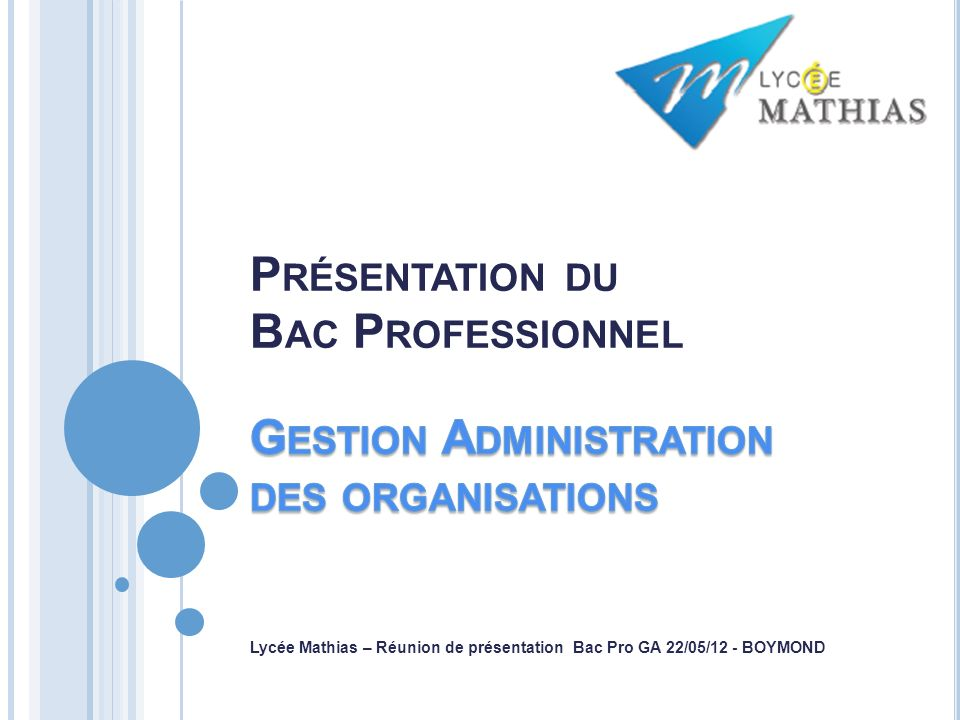 Lycée Mathias – Réunion de présentation Bac Pro GA 22/05/12 - BOYMOND