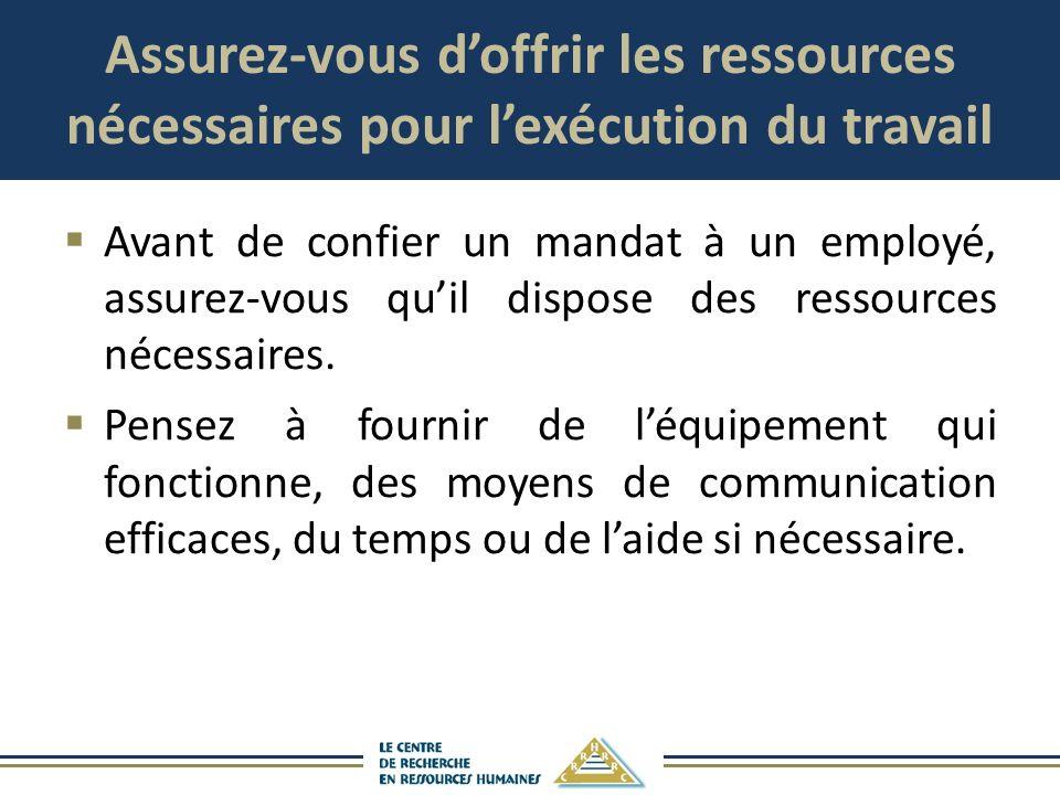 Assurez-vous d'offrir les ressources nécessaires pour l'exécution du travail