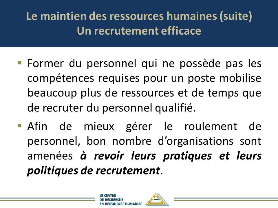 Le maintien des ressources humaines (suite) Un recrutement efficace