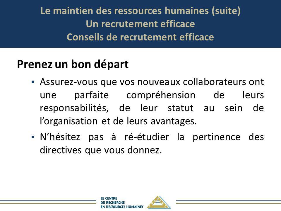 Le maintien des ressources humaines (suite) Un recrutement efficace Conseils de recrutement efficace