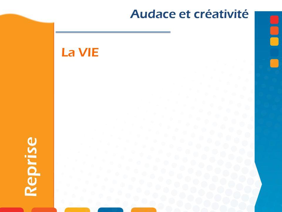 Audace et créativité La VIE Reprise