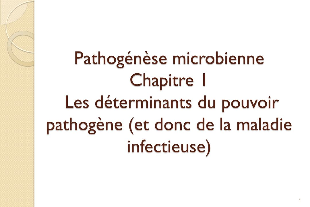 Pathogénèse microbienne Chapitre 1 Les déterminants du pouvoir pathogène (et donc de la maladie infectieuse)