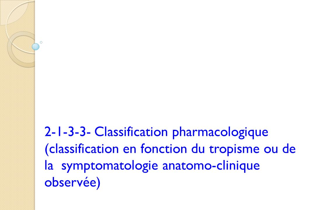 2-1-3-3- Classification pharmacologique (classification en fonction du tropisme ou de la symptomatologie anatomo-clinique observée)