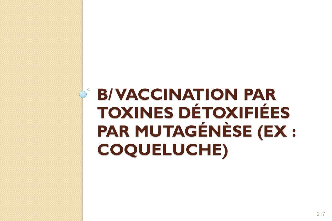 B/ Vaccination par toxines détoxifiées par mutagénèse (ex : coqueluche)