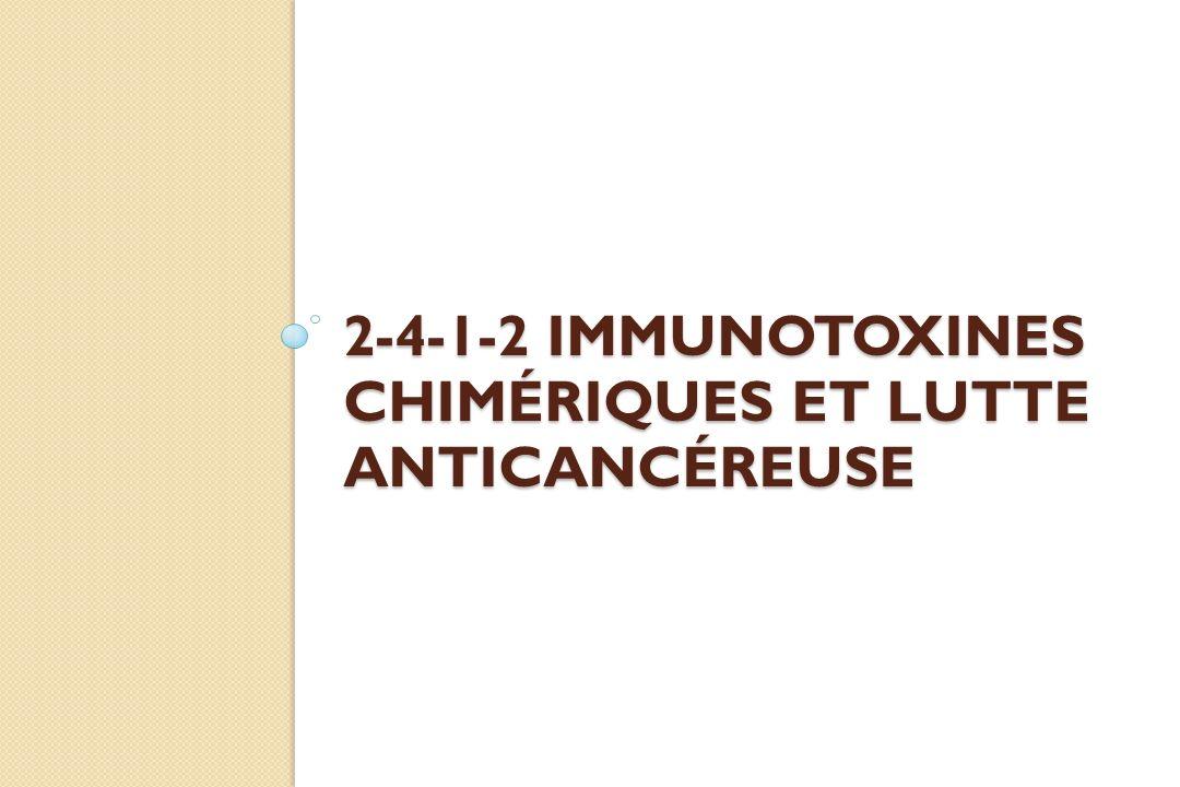 2-4-1-2 Immunotoxines chimériques et lutte anticancéreuse
