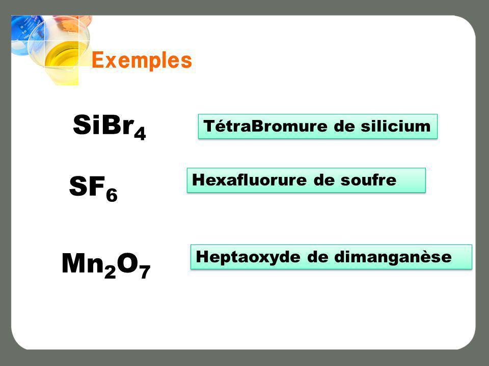 SiBr4 SF6 Mn2O7 Exemples TétraBromure de silicium