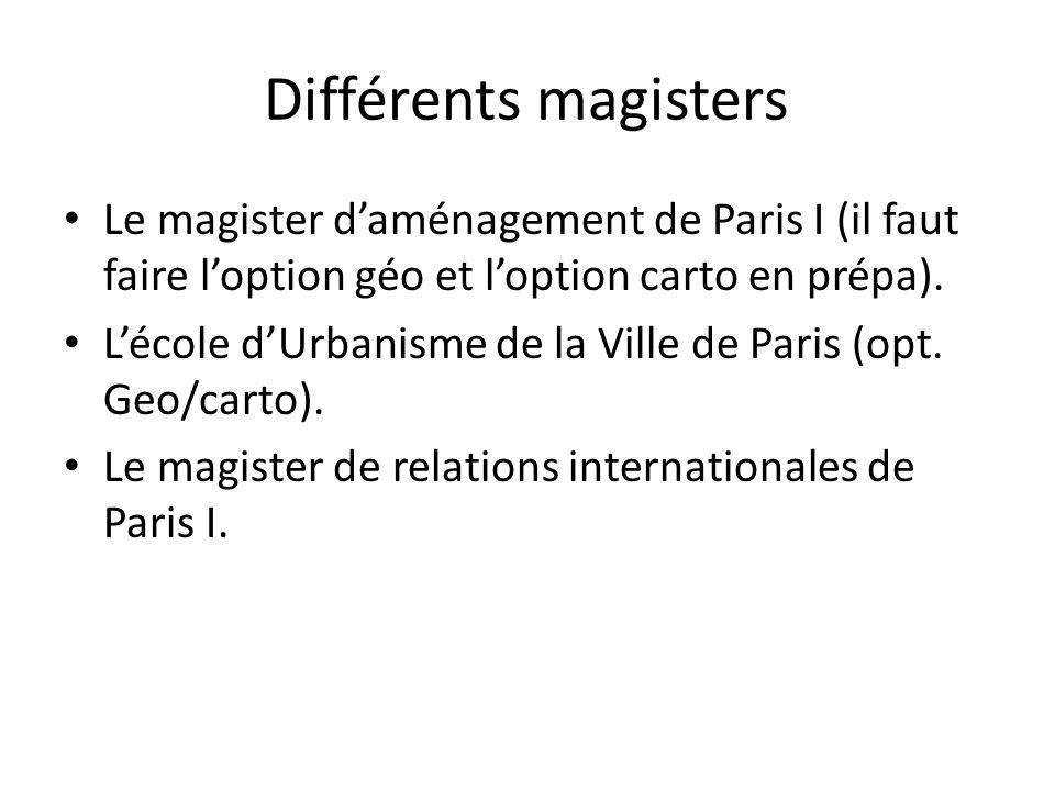 Différents magisters Le magister d'aménagement de Paris I (il faut faire l'option géo et l'option carto en prépa).