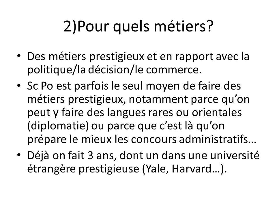 2)Pour quels métiers Des métiers prestigieux et en rapport avec la politique/la décision/le commerce.