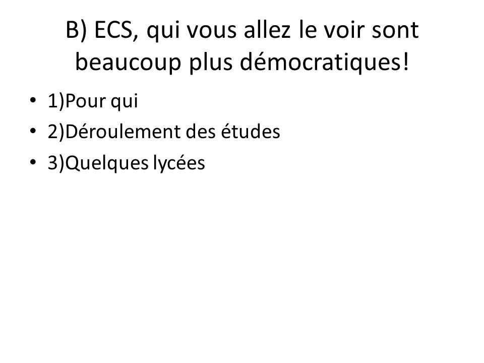 B) ECS, qui vous allez le voir sont beaucoup plus démocratiques!