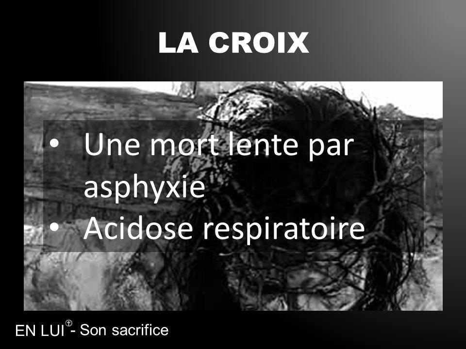 Une mort lente par asphyxie Acidose respiratoire