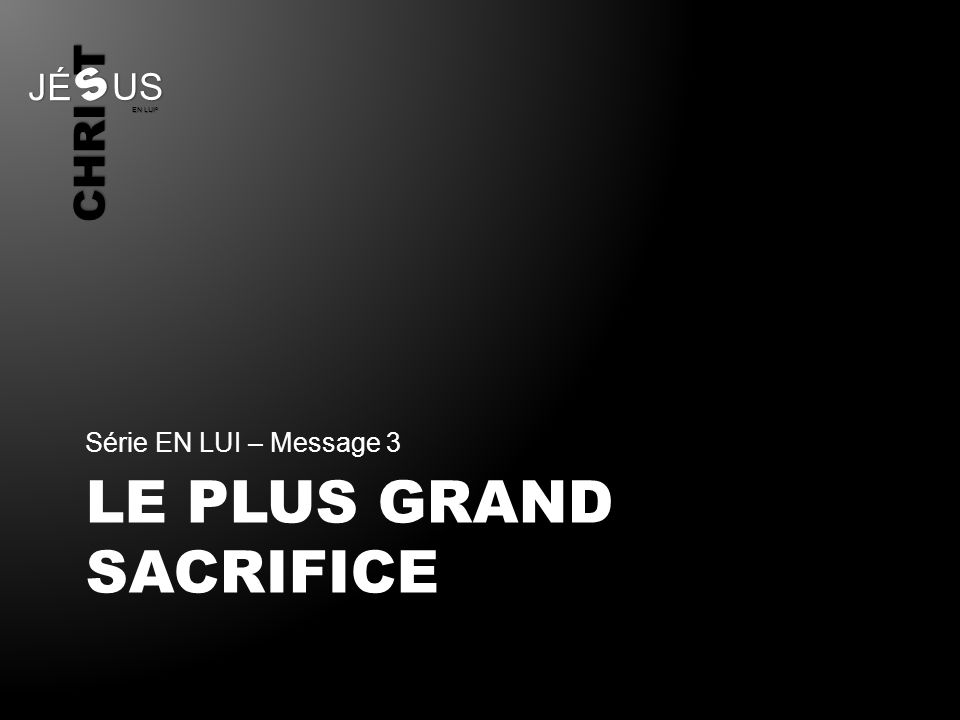 LE PLUS GRAND SACRIFICE
