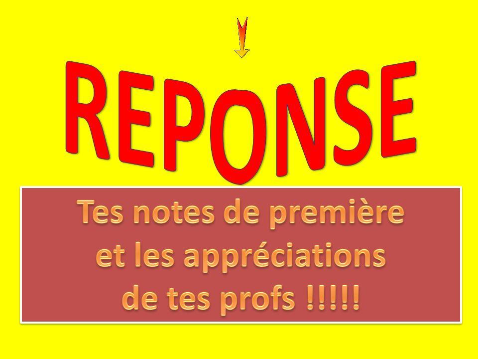 REPONSE Tes notes de première et les appréciations de tes profs !!!!!