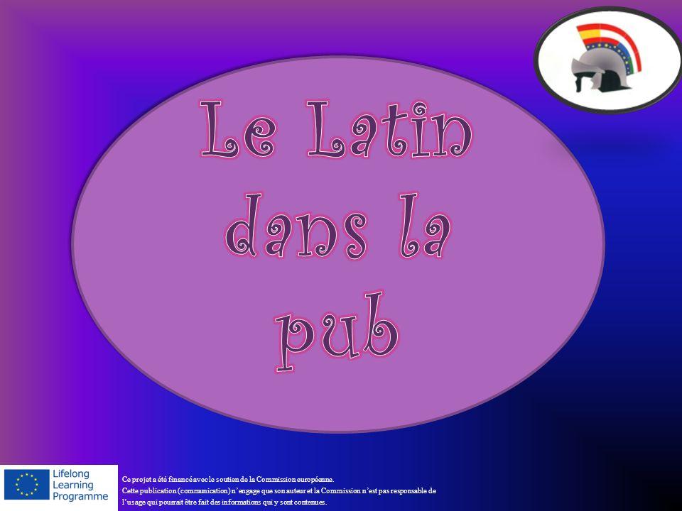 Le Latin dans la pub Ce projet a été financé avec le soutien de la Commission européenne.