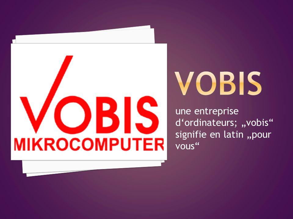 """VOBIS une entreprise d'ordinateurs; """"vobis signifie en latin """"pour vous"""