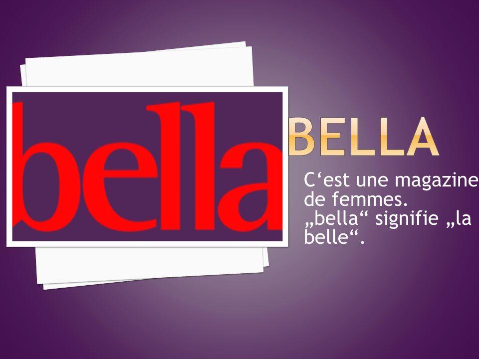 """BELLA C'est une magazine de femmes. """"bella signifie """"la belle ."""