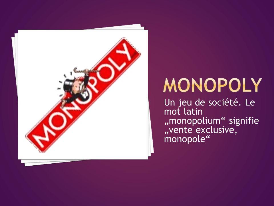 """MONOPOLY Un jeu de société. Le mot latin """"monopolium signifie """"vente exclusive, monopole"""