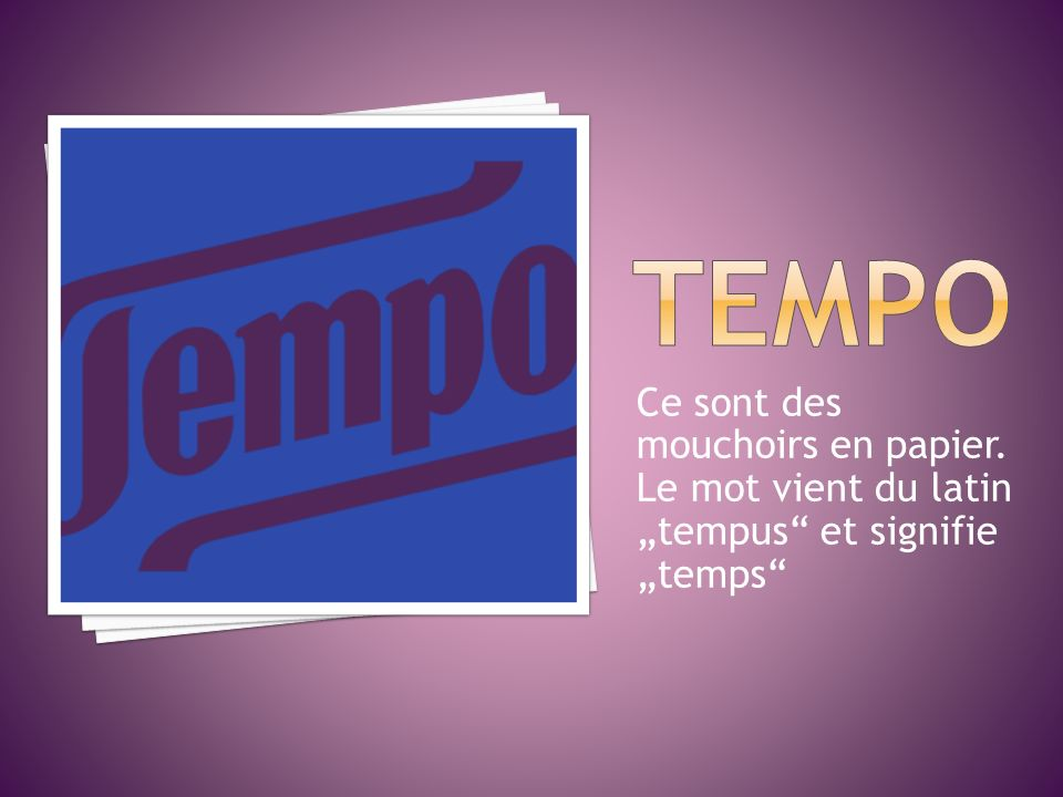 """TEMPO Ce sont des mouchoirs en papier. Le mot vient du latin """"tempus et signifie """"temps"""